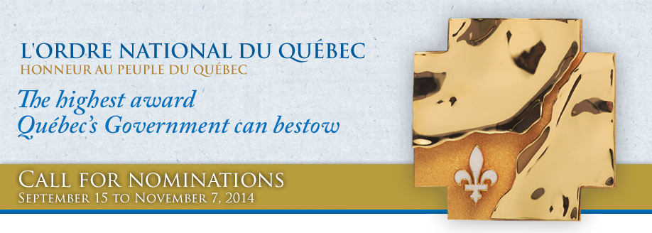 L'Ordre national du Québec - Honneur au peuple du Québec - The highest award Qu�bec's Government can bestow - Call for nominations, september 16 to november 8, 2013.